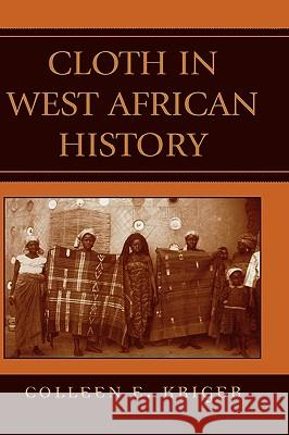 Cloth in West African History Colleen Kriger Graham Connah 9780759104211