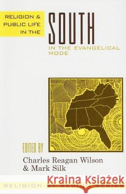 Religion and Public Life in the South : In the Evangelical Mode Charles Reagan Wilson Mark Silk 9780759106352