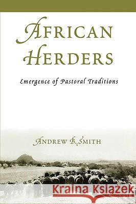 African Herders: Emergence of Pastoral Traditions Andrew B. Smith 9780759107489
