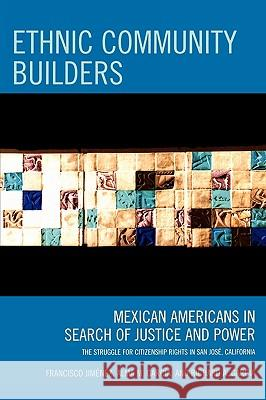 Ethnic Community Builders: Mexican-Americans in Search of Justice and Power Francisco Jimenez Alma M. Garcia Richard A. Garcia 9780759111011 Altamira Press