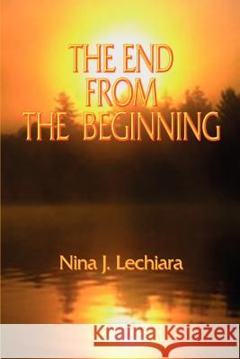The End from the Beginning Nina J. Lechiara 9780759618008