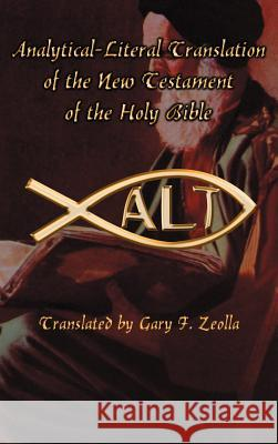 Analytical-Literal Translation of the New Testament-OE Gary F. Zeolla 9780759624993