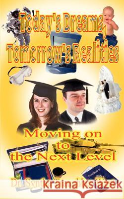 Today's Dreams, Tomorrow's Realities: Moving on to the Next Level: Practical Handbook for Counselors of Grades 8 Through 12, Specific Guidebook to Par Syntha Traughber West 9780759625464