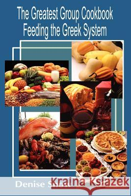 The Greatest Group Cook Book Feeding the Greek System : Healthy Recipes for Sorority and Fraternity Meals All Recipes Serve 50 Denise Snow 9780759627888