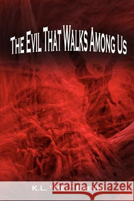 The Evil That Walks Among Us K. L.