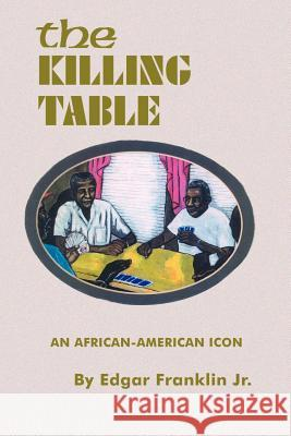 The Killing Table: An African-American Icon Edgar, Jr. Franklin 9780759631274