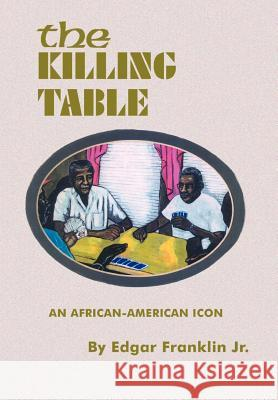 The Killing Table : An African-American Icon Edgar, Jr. Franklin 9780759631281