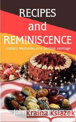 Recipes and Reminiscence: Culinary Memories of a German Heritage John T. Dickman 9780759632486