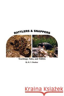 Rattlers & Snappers : Teachings, Tales, and Tidbits R. V. Dunbar 9780759640573