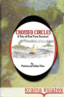 Crossed Circles: A Tale of End Time Survival Patricia Hice Gilbert Hice 9780759643550