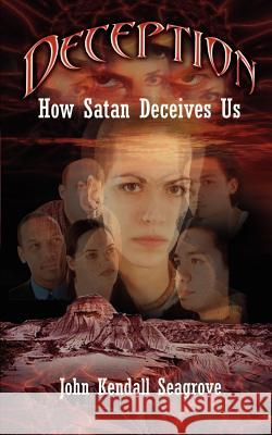 Deception : How Satan Deceives Us John Kendall Seagrove 9780759658103