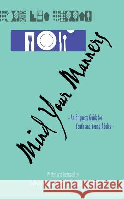 Mind Your Manners: An Etiquette Guide for Youth and Young Adults Edwardlene Fleeks Willis 9780759658486