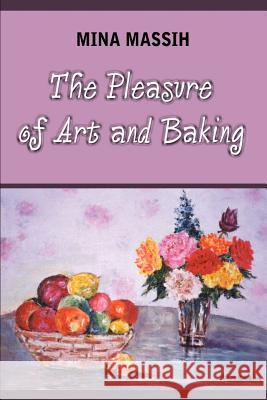 The Pleasure of Art and Baking Mina Massih 9780759668294