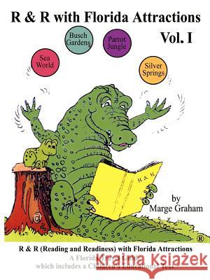 R & R with Florida Attractions Volume I: Reading & Readiness with Florida Attractions--A Florida Attraction Guide Which Includes a Children's Educatio Marge Graham 9780759668546