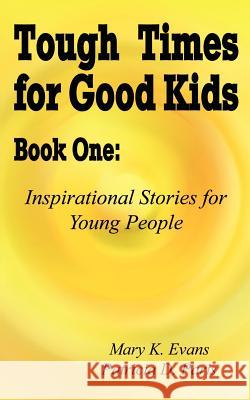Tough Times for Good Kids Book One: Inspirational Stories for Young People Mary K. Evans Patricia D. Paris 9780759679320