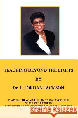 Teaching Beyond the Limits: Teaching Beyond the Limits Balances the Scales of Learning Just as the Product of the Means Balances the Product of th L. Jordan Jackson 9780759681132