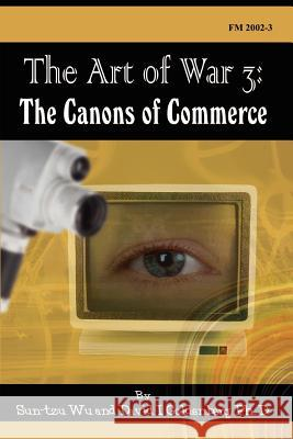 The Art of War 3 : The Canons of Commerce Sun Tzu PH. D. David I. Goldenberg 9780759696402 Authorhouse