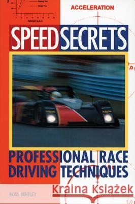 Speed Secrets: Professional Race Driving Techniques Ross Bentley 9780760305188