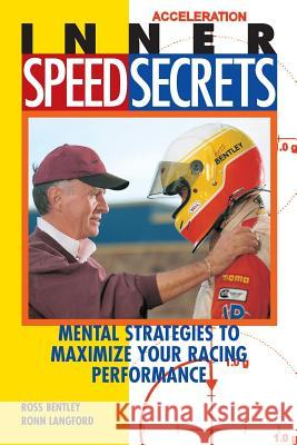 Inner Speed Secrets: Mental Strategies to Maximize Your Racing Performance Ross Bentley Ronn Langford 9780760308349