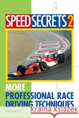 Speed Secrets 2: More Professional Race Driving Techniques Ross Bentley 9780760315101