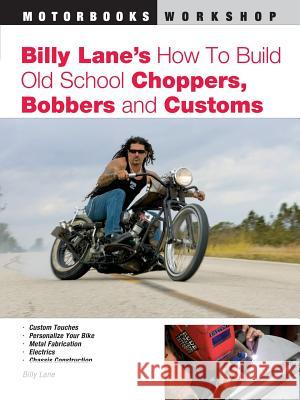 Billy Lane's How to Build Old School Choppers, Bobbers and Customs Billy Lane 9780760321683