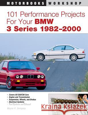 101 Performance Projects for Your BMW 3 Series 1982-2000 Wayne R. Dempsey 9780760326954