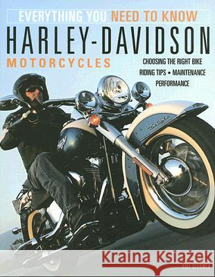 Harley-Davidson Motorcycles: Everything You Need to Know Bill Stermer 9780760328101