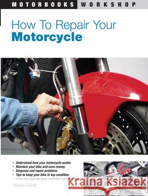How to Repair Your Motorcycle Charles Everitt 9780760331378