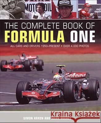 The Complete Book of Formula One: All Cars and Drivers 1950-Present Simon Arron Mark Hughes 9780760334560