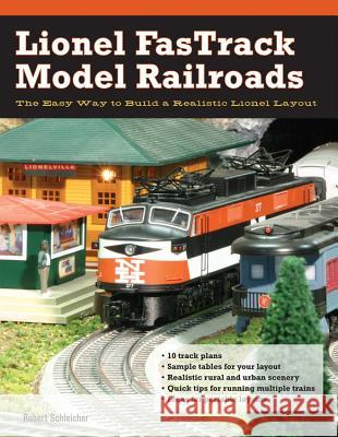 Lionel Fastrack Model Railroads: The Easy Way to Build a Realistic Lionel Layout Robert H. Schleicher 9780760335901