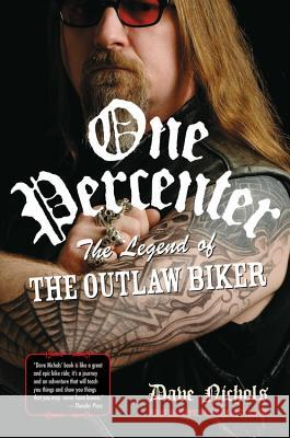 One Percenter: The Legend of the Outlaw Biker Dave Nichols Kim Peterson 9780760338292