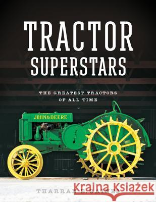 Tractor Superstars : The Greatest Tractors of All Time Tharran E. Gaines 9780760349311