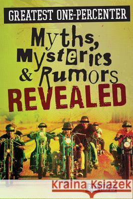 Greatest One-Percenter Myths, Mysteries, and Rumors Revealed Bill Hayes 9780760349779