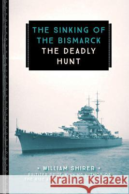 The Sinking of the Bismarck: The Deadly Hunt William Shirer 9780760354339