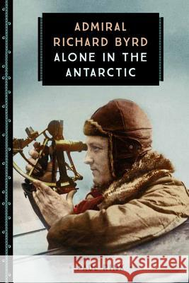 Admiral Richard Byrd: Alone in the Antarctic Paul Rink 9780760354353
