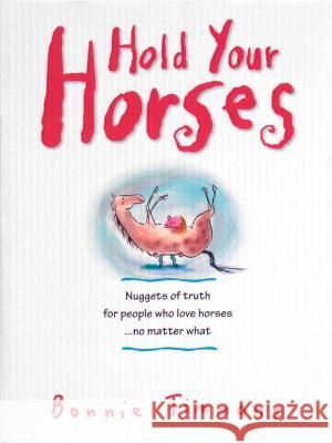 Hold Your Horses: Nuggets of Truth for People Who Love Horses...No Matter What Bonnie Timmons 9780761115366