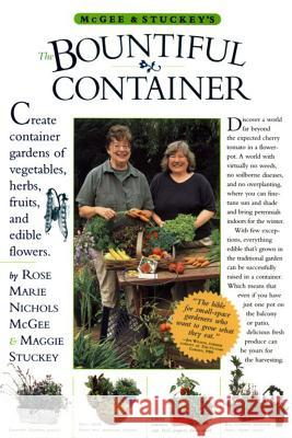 McGee & Stuckey's Bountiful Container: Create Container Gardens of Vegetables, Herbs, Fruits, and Edible Flowers Rose Marie Nichols McGee Maggie Stuckey Michael A. Hill 9780761116233