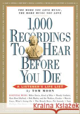 1,000 Recordings to Hear Before You Die: A Listener's Life List Moon, Tom 9780761139638