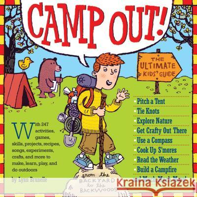 Camp Out!: The Ultimate Kids' Guide from the Backyard to the Backwoods Lynn Brunelle Brian Biggs Elara Tanguy 9780761141228