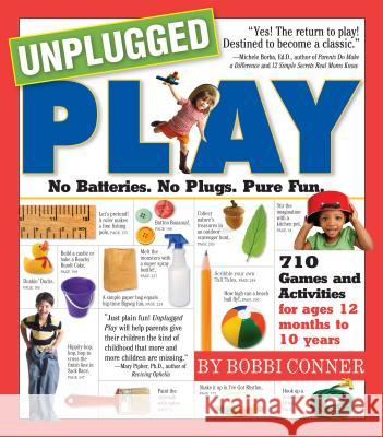 Unplugged Play: No Batteries. No Plugs. Pure Fun. Bobbi Conner Amy Patacchiola 9780761143901