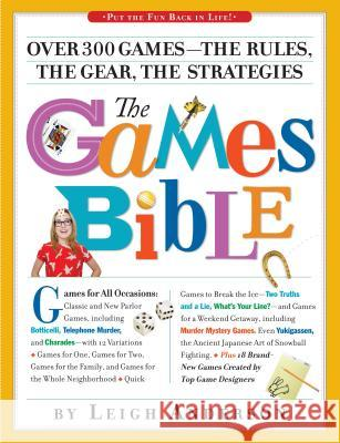 The Games Bible: Over 300 Games-The Rules, the Gear, the Strategies Leigh Anderson 9780761153894
