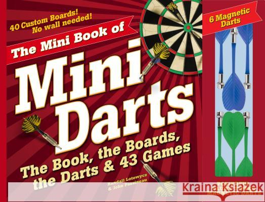 The Mini Book of Mini Darts: The Book, the Boards, the Darts, and 43 Games Randall Lotowycz 9780761177432