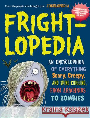 Frightlopedia: An Encyclopedia of Everything Scary, Creepy, and Spine-Chilling, from Arachnids to Zombies Julie Winterbottom Rachel Bozek 9780761183792