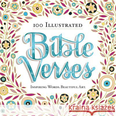 100 Illustrated Bible Verses: Inspiring Words. Beautiful Art. Workman Publishing 9780761185666