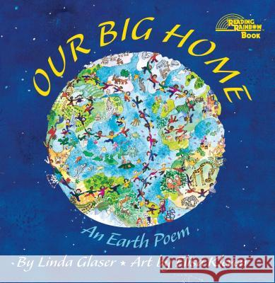 Our Big Home: An Earth Poem Linda Glaser Linda Ronald Ed. Ronald Ed. Rona Glaser Elisa Kleven 9780761317760