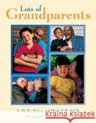 Lots of Grandparents Shelley Rotner Sheila M. Kelly 9780761318965