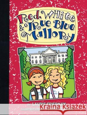 Red, White & True Blue Mallory Laurie Friedman Jennifer Kalis 9780761339465 Carolrhoda Books