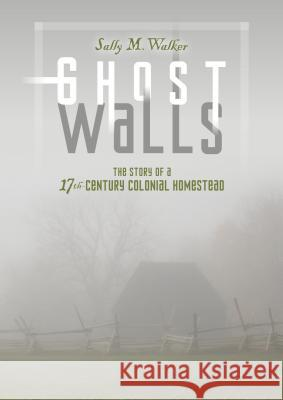 Ghost Walls: The Story of a 17th-Century Colonial Homestead Sally M. Walker 9780761354086