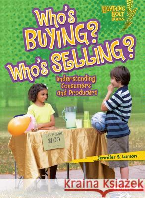 Who's Buying? Who's Selling?: Understanding Consumers and Producers Jennifer S. Larson 9780761356653