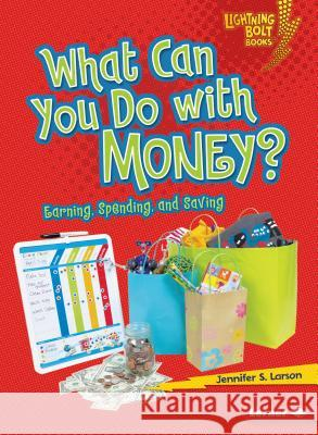 What Can You Do with Money?: Earning, Spending, and Saving Jennifer S. Larson 9780761356660